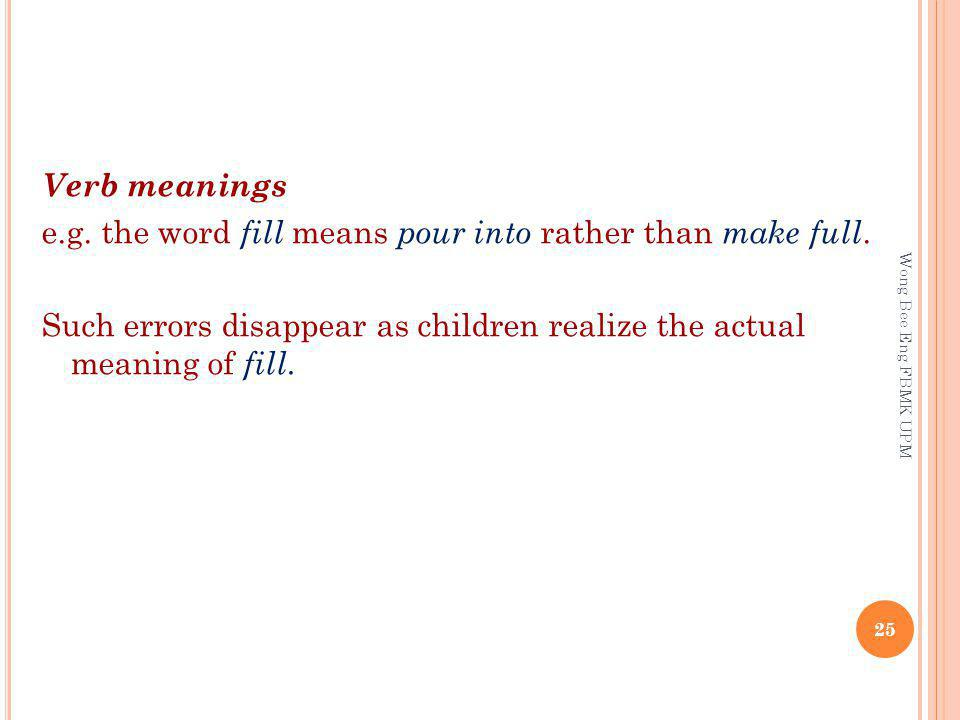 Verb meanings e.g.the word fill means pour into rather than make full.