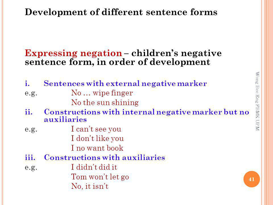 Development of different sentence forms Expressing negation – childrens negative sentence form, in order of development i.