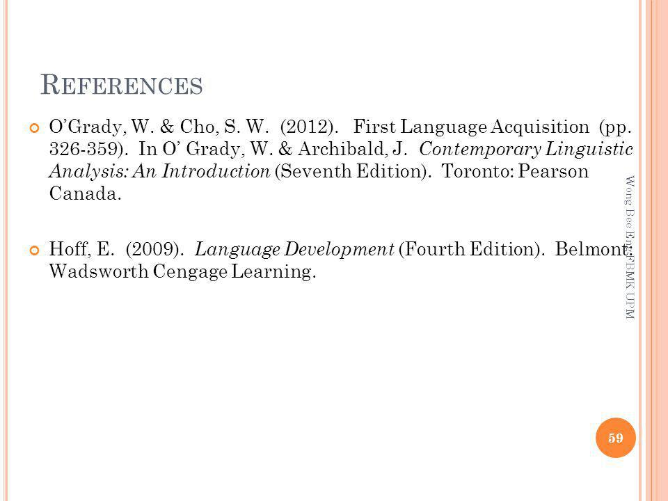R EFERENCES OGrady, W.& Cho, S. W. (2012). First Language Acquisition (pp.