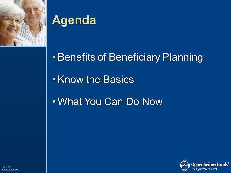 Agenda Benefits of Beneficiary Planning Know the Basics What You Can Do Now Benefits of Beneficiary Planning Know the Basics What You Can Do Now Page 3 CC0000.215.0608