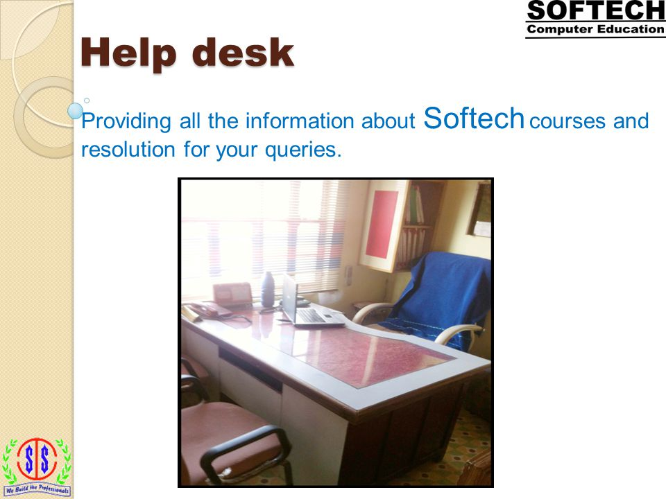 Help desk Providing all the information about Softech courses and resolution for your queries.