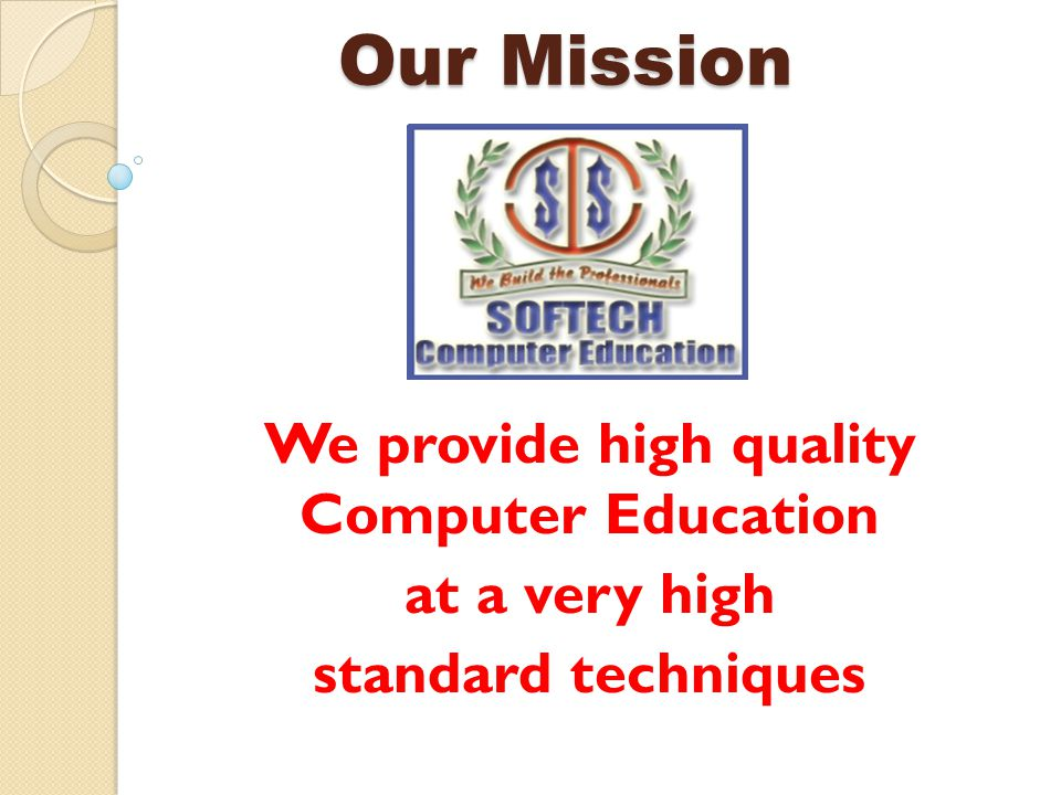 Our Mission We provide high quality Computer Education at a very high standard techniques