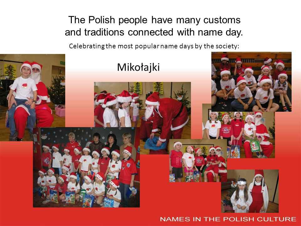 The Polish people have many customs and traditions connected with name day.