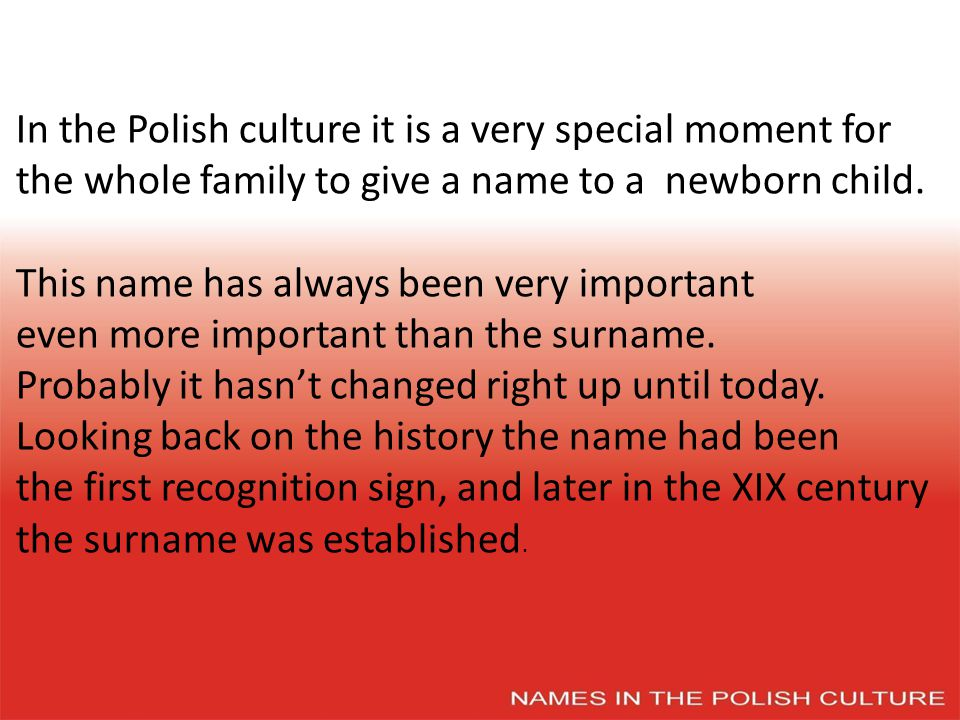 In the Polish culture it is a very special moment for the whole family to give a name to a newborn child.