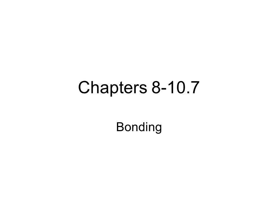 Chapters 8-10.7 Bonding