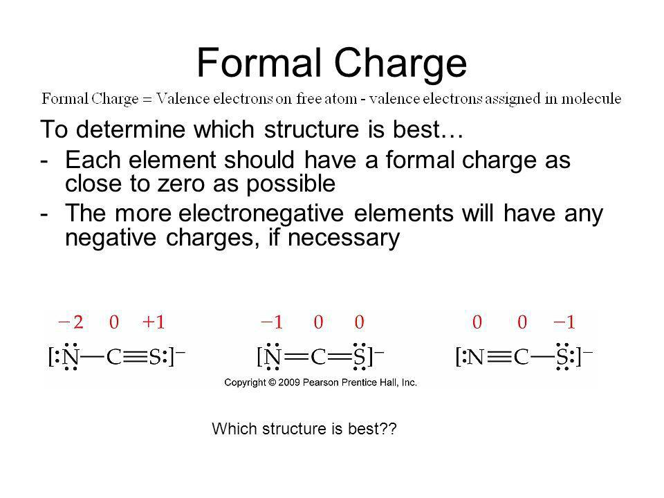 Formal Charge To determine which structure is best… -Each element should have a formal charge as close to zero as possible -The more electronegative e