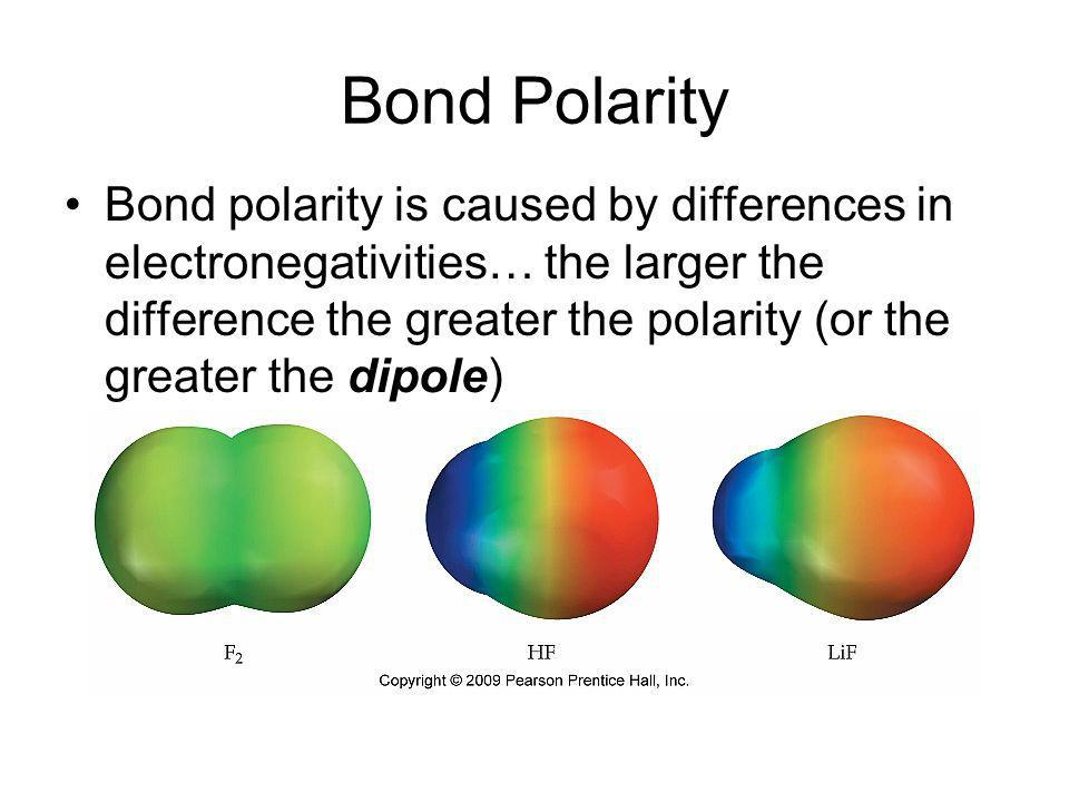 Bond Polarity Bond polarity is caused by differences in electronegativities… the larger the difference the greater the polarity (or the greater the di