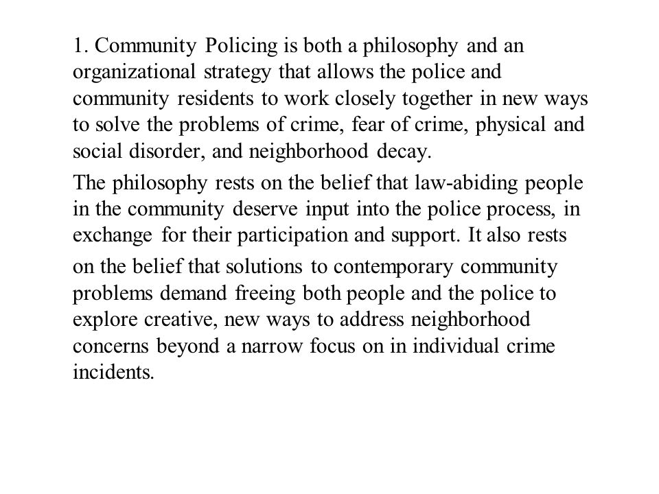 1. Community Policing is both a philosophy and an organizational strategy that allows the police and community residents to work closely together in n