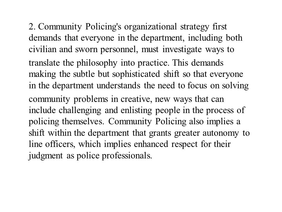 2. Community Policing's organizational strategy first demands that everyone in the department, including both civilian and sworn personnel, must inves