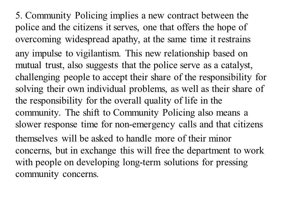5. Community Policing implies a new contract between the police and the citizens it serves, one that offers the hope of overcoming widespread apathy,