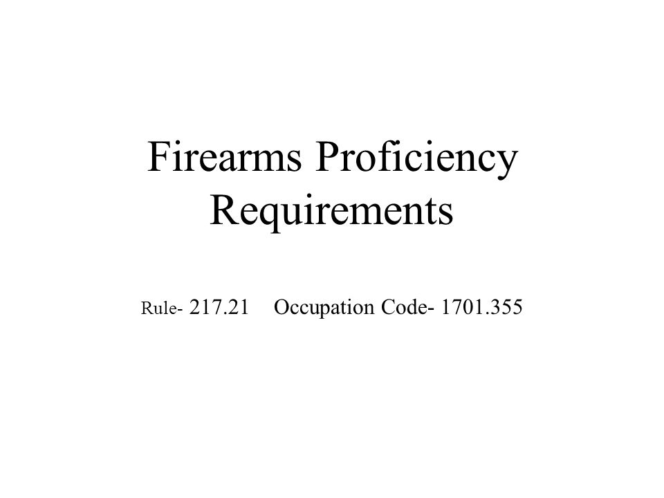 Firearms Proficiency Requirements Rule- 217.21 Occupation Code- 1701.355