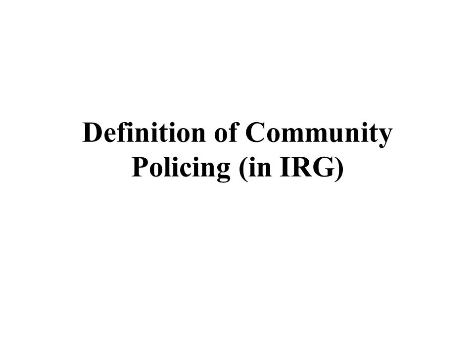 Definition of Community Policing (in IRG)