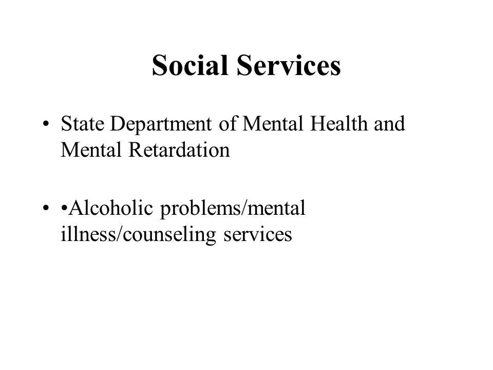 Social Services State Department of Mental Health and Mental Retardation Alcoholic problems/mental illness/counseling services