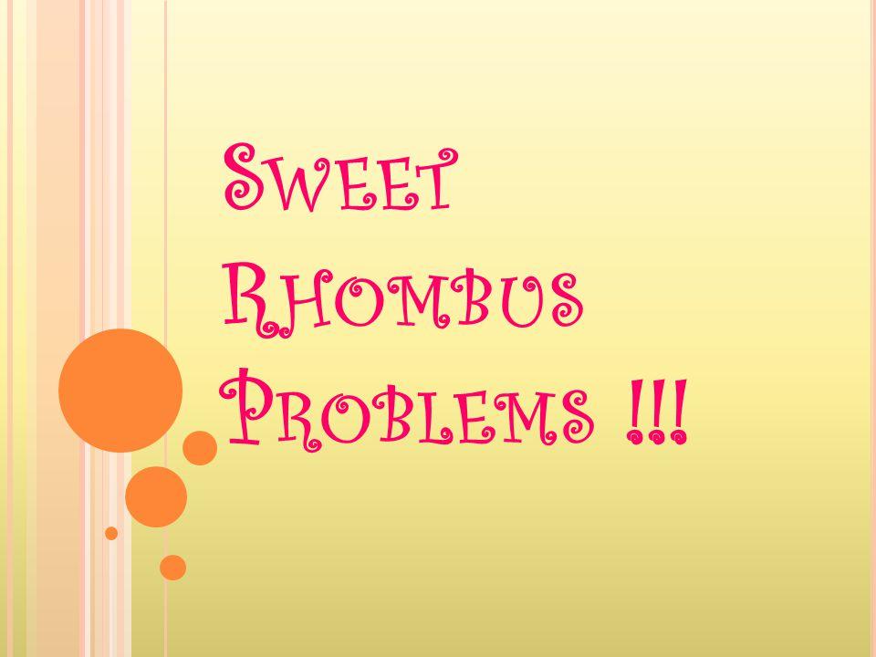 S WEET R HOMBUS P ROBLEMS !!!