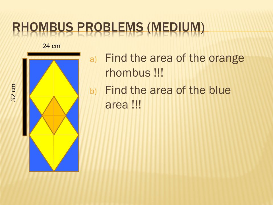 a) Find the area of the orange rhombus !!! b) Find the area of the blue area !!! 24 cm 32 cm