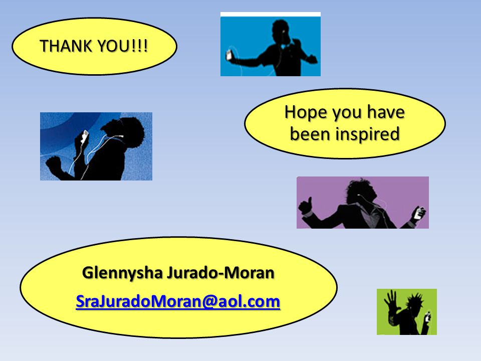 THANK YOU!!! Hope you have been inspired Glennysha Jurado-Moran SraJuradoMoran@aol.com