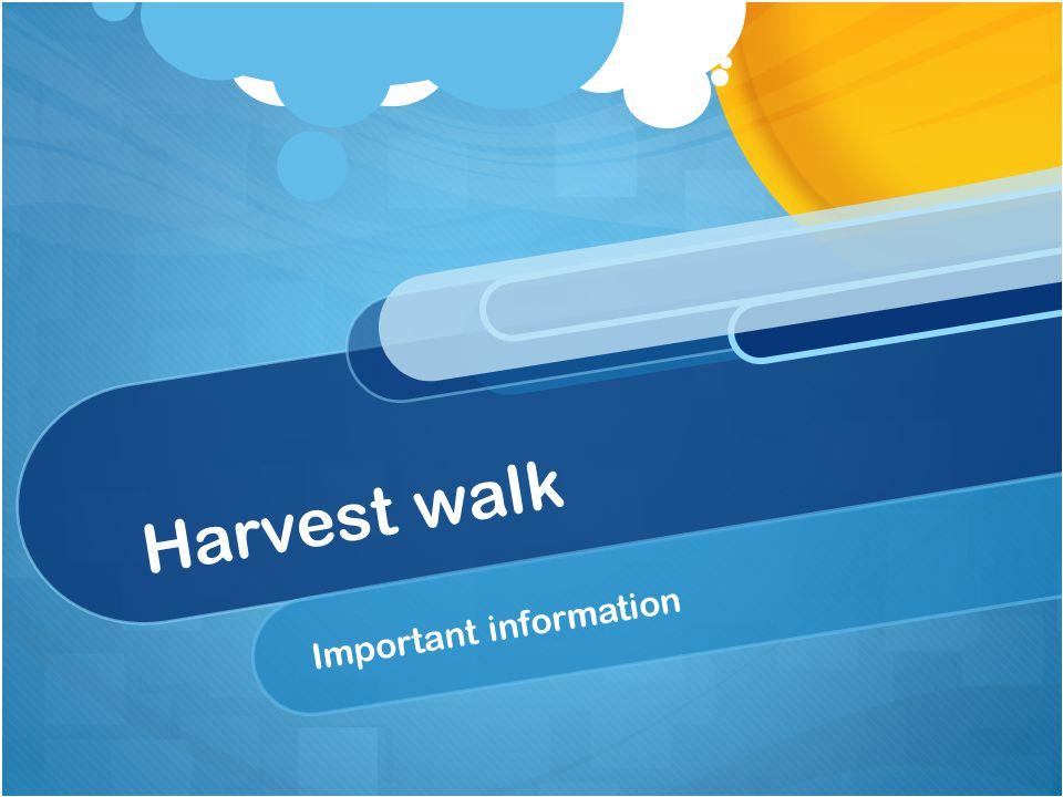 Harvest walk Important information