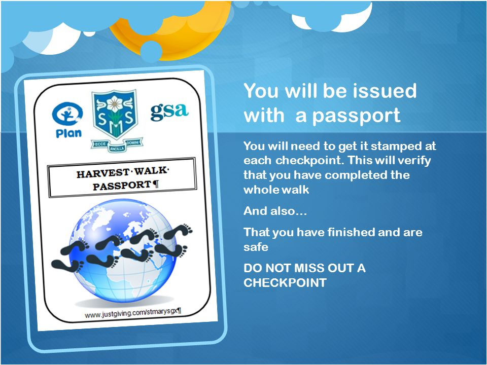 You will be issued with a passport You will need to get it stamped at each checkpoint.