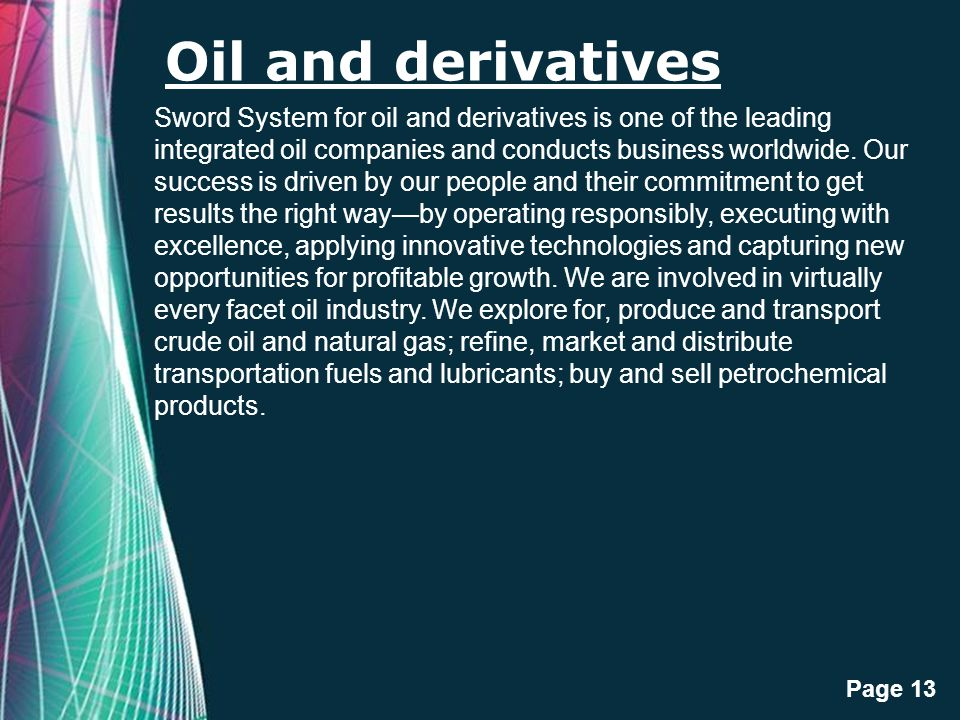 Free Powerpoint Templates Page 13 Oil and derivatives Sword System for oil and derivatives is one of the leading integrated oil companies and conducts