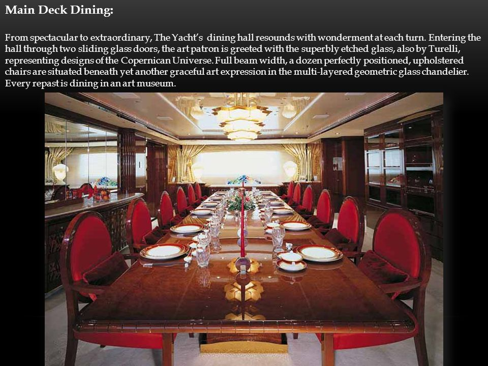 Main Deck Dining: From spectacular to extraordinary, The Yachts dining hall resounds with wonderment at each turn.