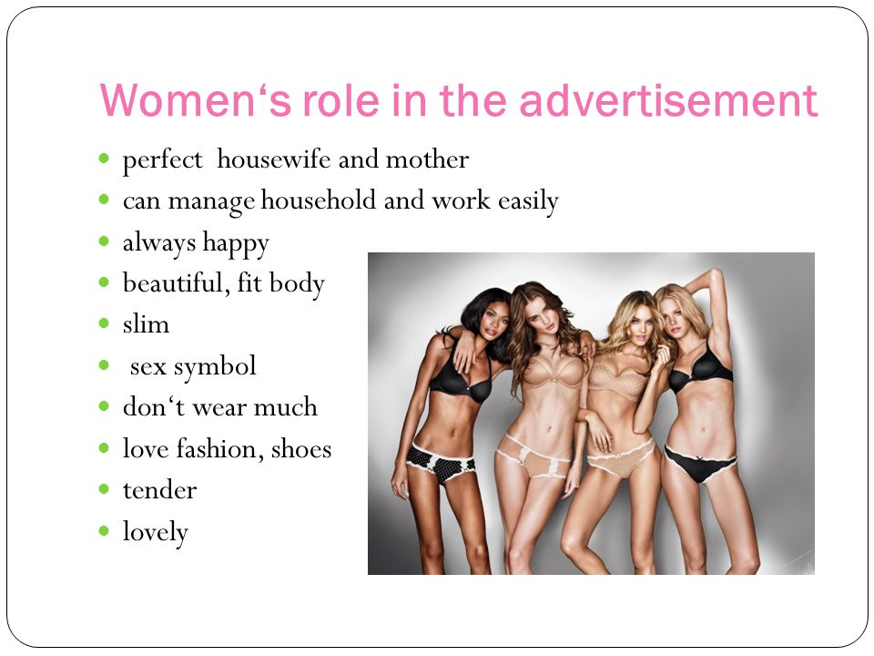 Womens role in the advertisement perfect housewife and mother can manage household and work easily always happy beautiful, fit body slim sex symbol dont wear much love fashion, shoes tender lovely