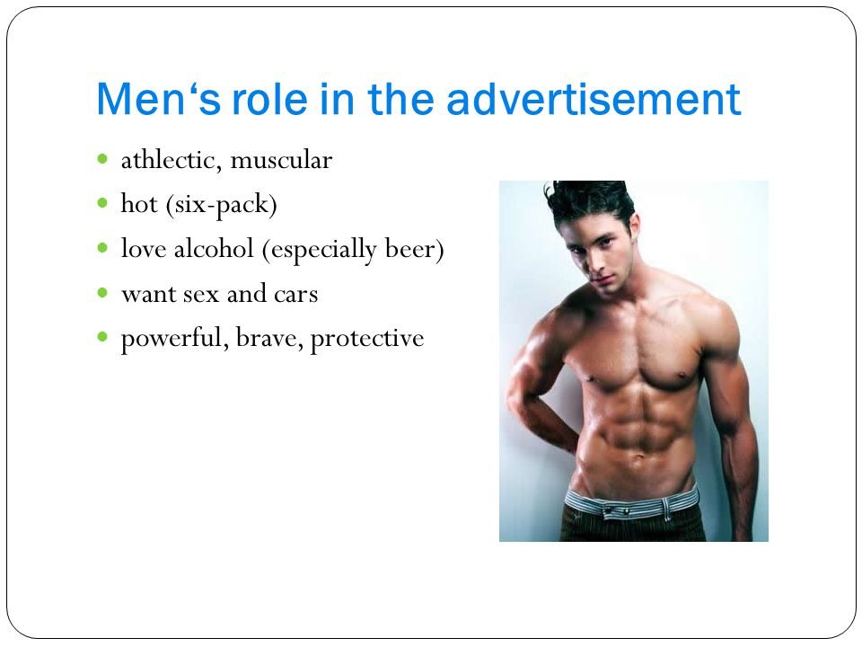 Mens role in the advertisement athlectic, muscular hot (six-pack) love alcohol (especially beer) want sex and cars powerful, brave, protective
