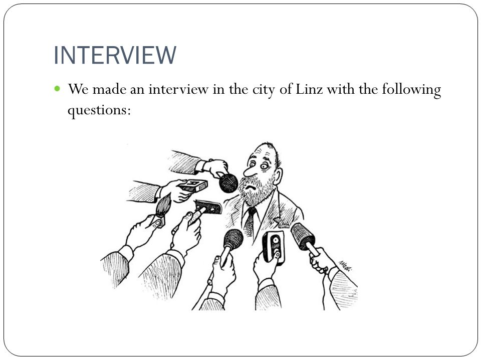 INTERVIEW We made an interview in the city of Linz with the following questions: