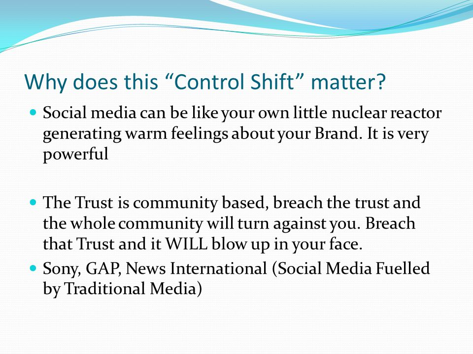 Why does this Control Shift matter? Social media can be like your own little nuclear reactor generating warm feelings about your Brand. It is very pow