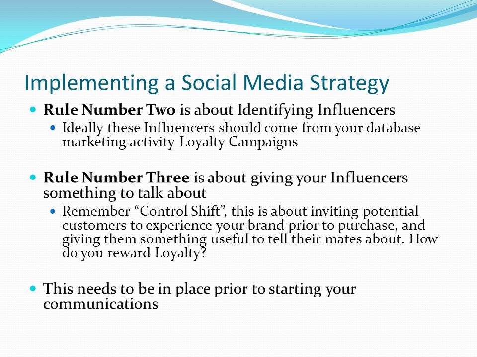 Implementing a Social Media Strategy Rule Number Two is about Identifying Influencers Ideally these Influencers should come from your database marketi
