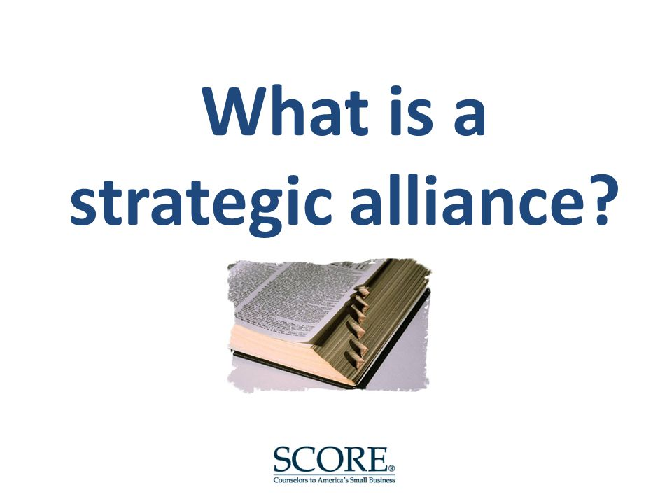 . What is a strategic alliance?
