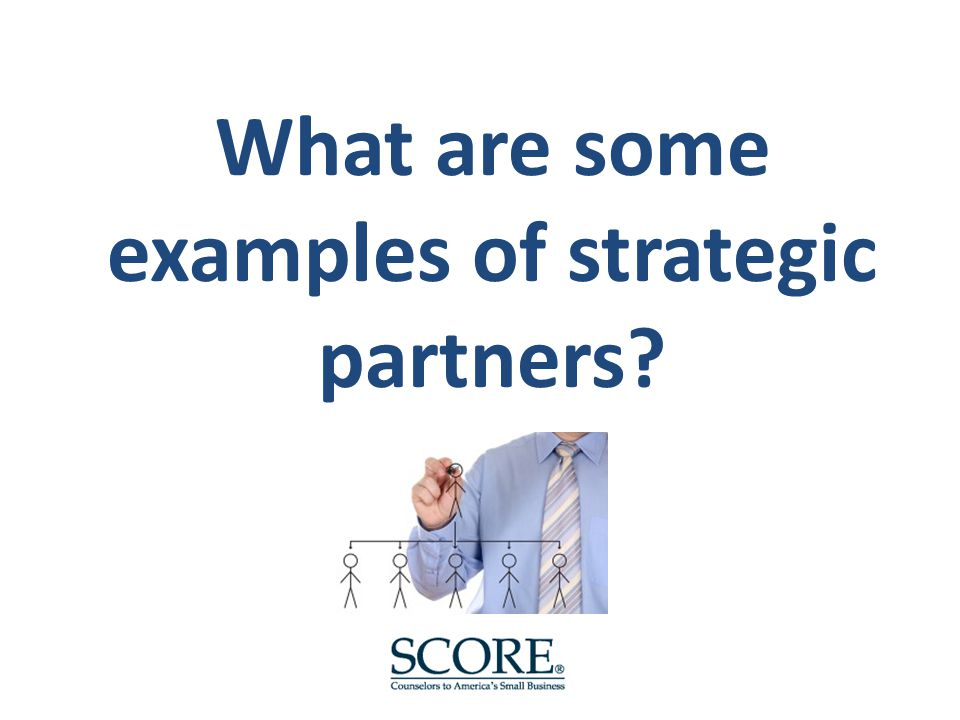 What are some examples of strategic partners?