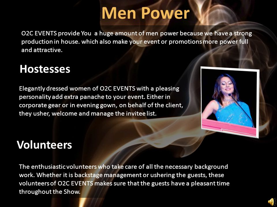 Elegantly dressed women of O2C EVENTS with a pleasing personality add extra panache to your event. Either in corporate gear or in evening gown, on beh