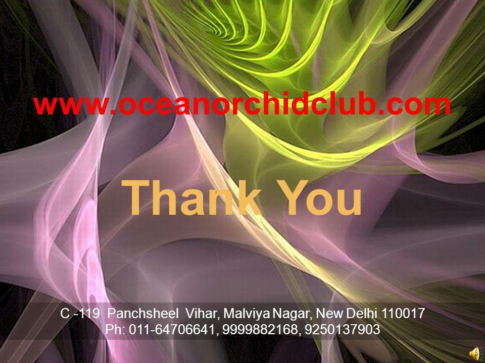 Thank You C -119 Panchsheel Vihar, Malviya Nagar, New Delhi 110017 Ph: 011-64706641, 9999882168, 9250137903 www.oceanorchidclub.com