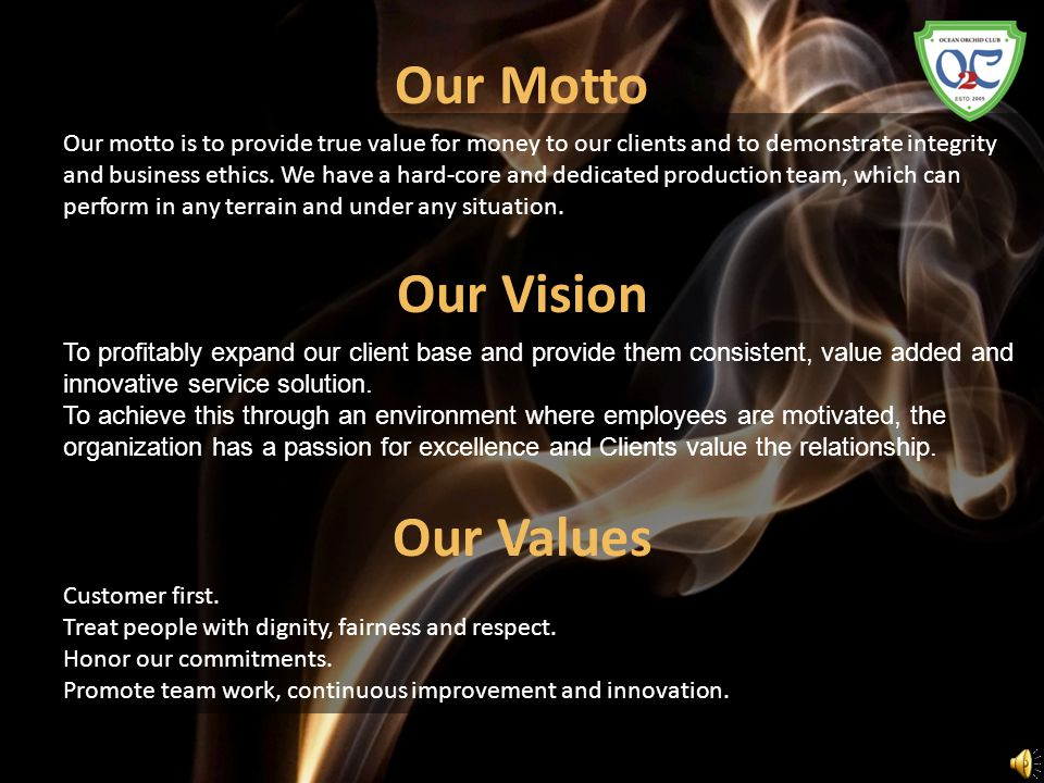 Our Motto Our motto is to provide true value for money to our clients and to demonstrate integrity and business ethics. We have a hard-core and dedica
