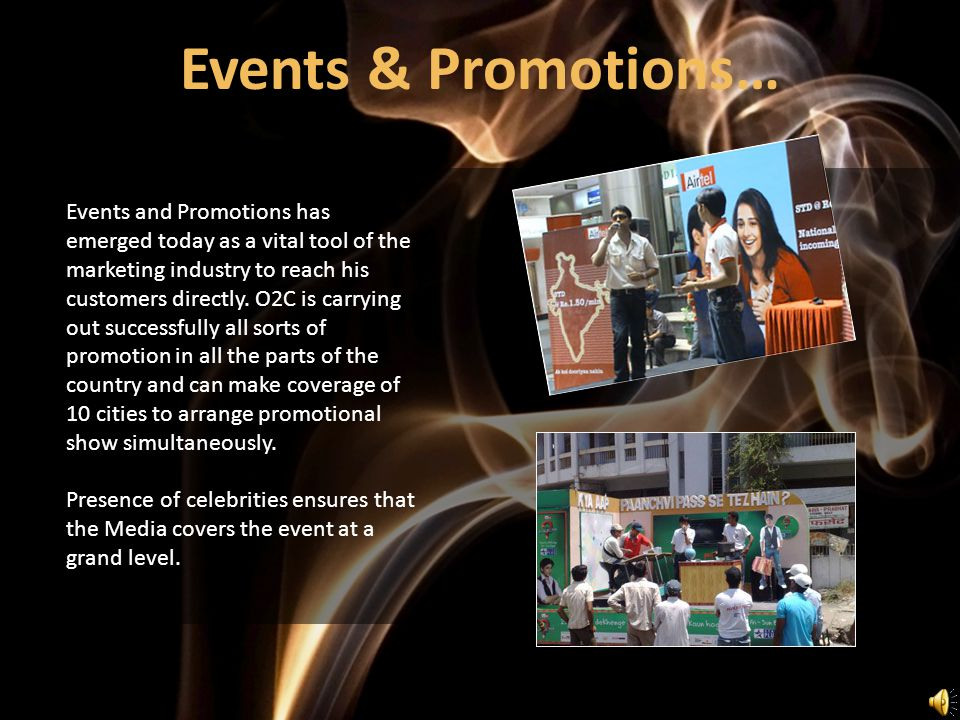 Events and Promotions has emerged today as a vital tool of the marketing industry to reach his customers directly.
