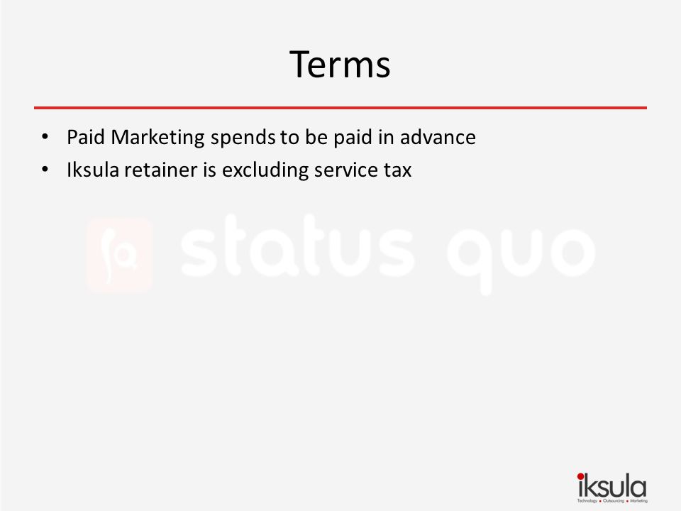 Terms Paid Marketing spends to be paid in advance Iksula retainer is excluding service tax