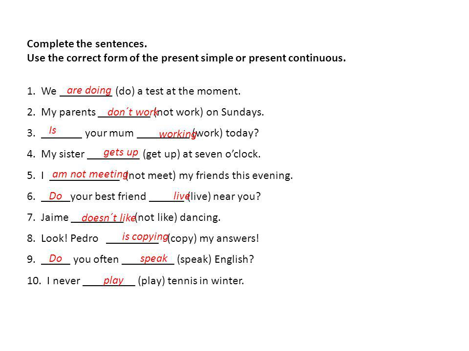 Complete the sentences.Use the correct form of the present simple or present continuous.