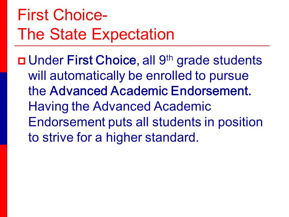 First Choice- The State Expectation Under First Choice, all 9 th grade students will automatically be enrolled to pursue the Advanced Academic Endorsement.