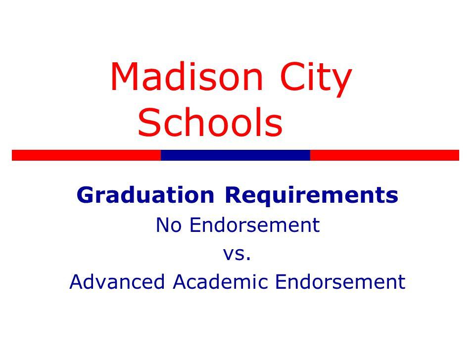 Madison City Schools Graduation Requirements No Endorsement vs. Advanced Academic Endorsement