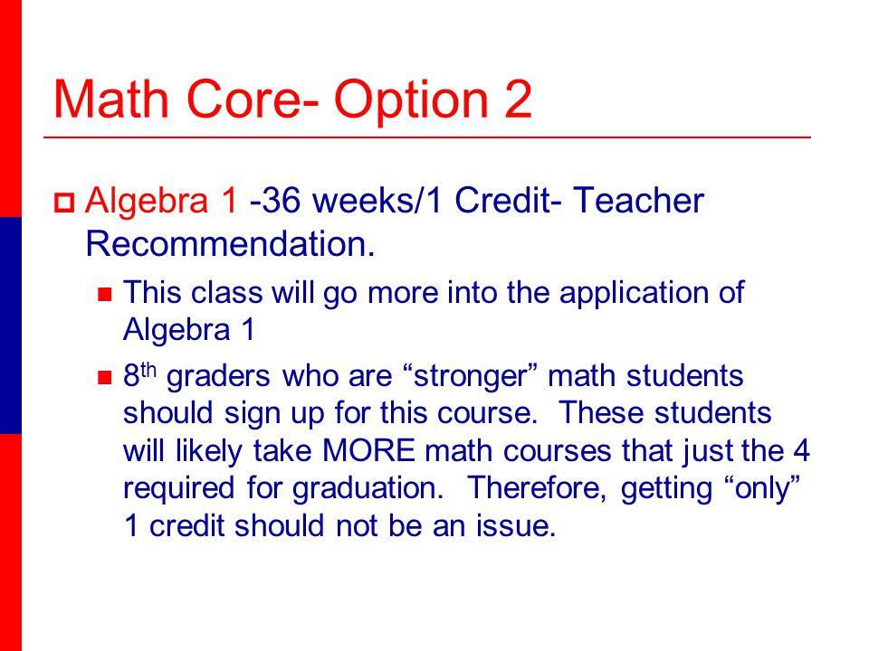 Math Core- Option 2 Algebra 1 -36 weeks/1 Credit- Teacher Recommendation.