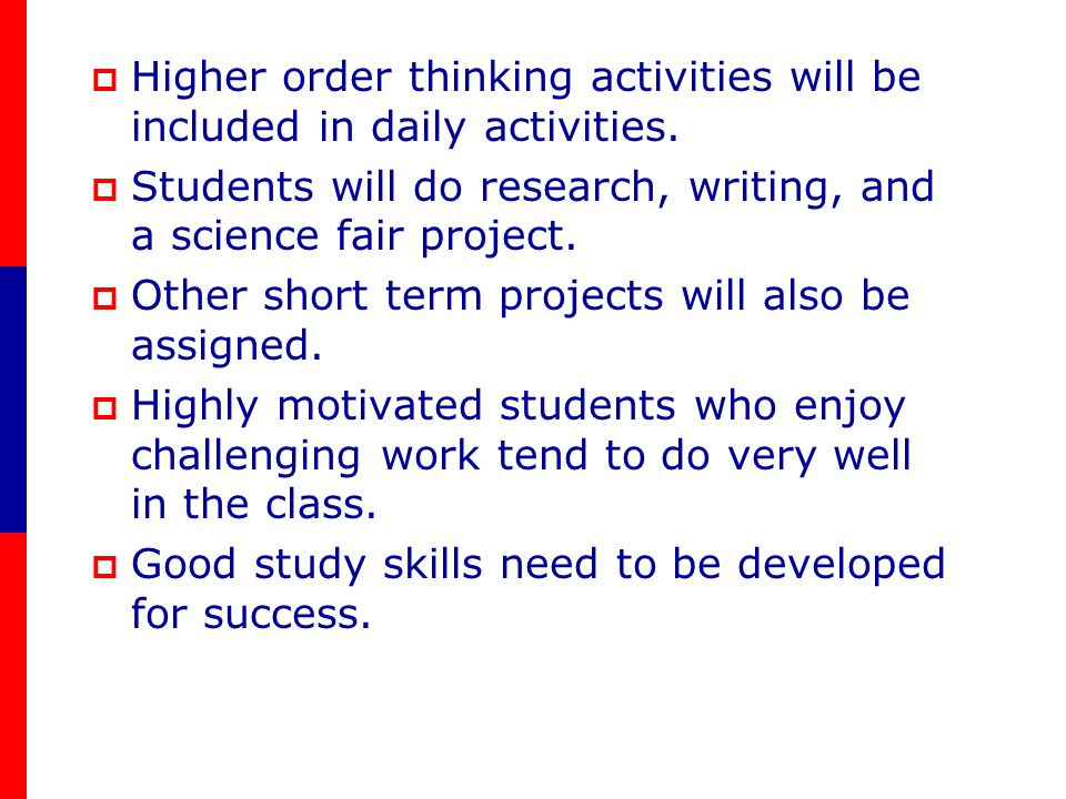 Higher order thinking activities will be included in daily activities.