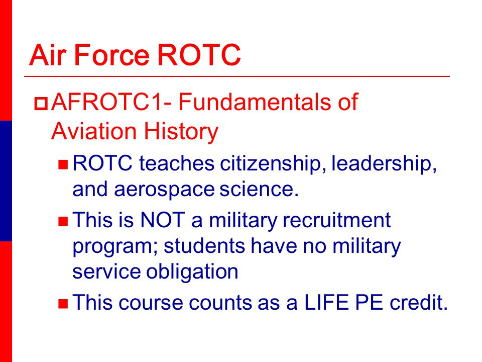 Air Force ROTC AFROTC1- Fundamentals of Aviation History ROTC teaches citizenship, leadership, and aerospace science.