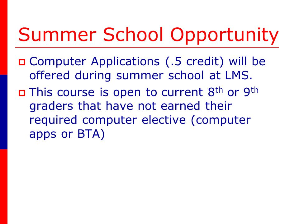 Summer School Opportunity Computer Applications (.5 credit) will be offered during summer school at LMS.