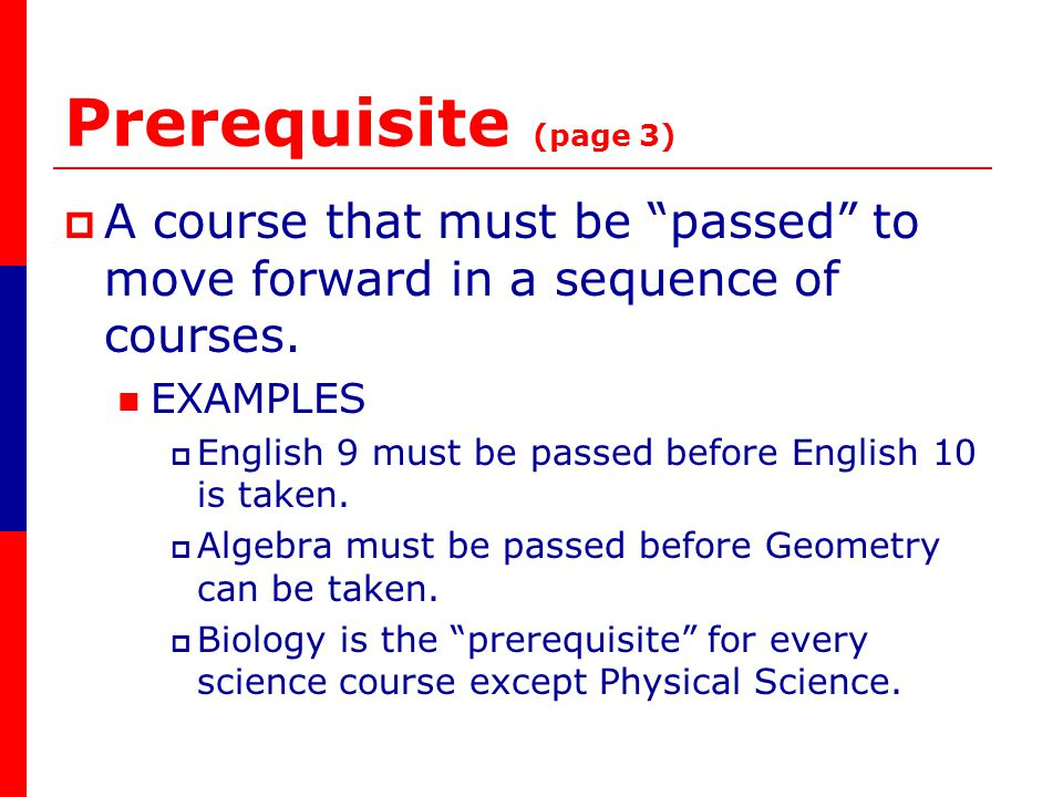 Prerequisite (page 3) A course that must be passed to move forward in a sequence of courses.