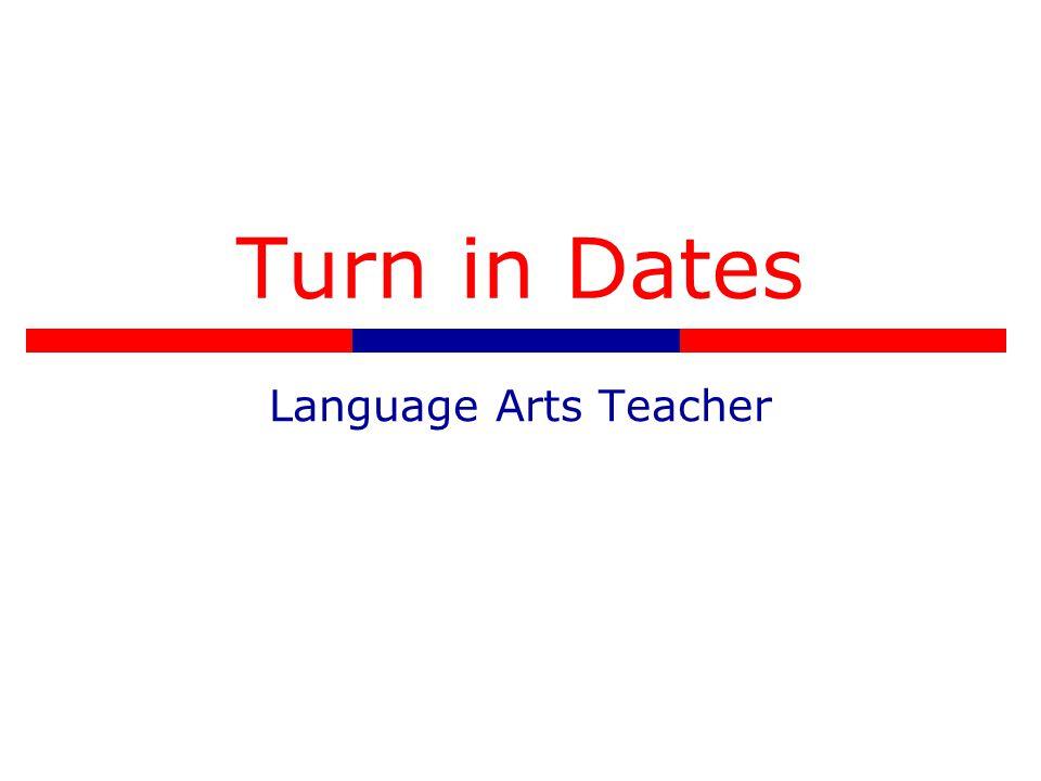 Turn in Dates Language Arts Teacher