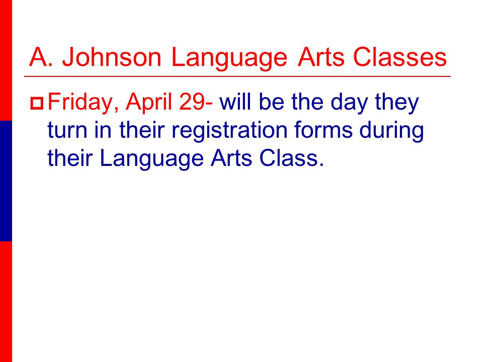 A. Johnson Language Arts Classes Friday, April 29- will be the day they turn in their registration forms during their Language Arts Class.