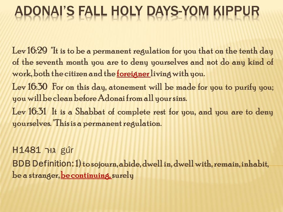 Lev 16:29 It is to be a permanent regulation for you that on the tenth day of the seventh month you are to deny yourselves and not do any kind of work, both the citizen and the foreigner living with you.