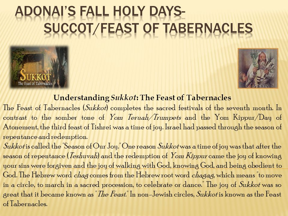Understanding Sukkot : The Feast of Tabernacles The Feast of Tabernacles (Sukkot) completes the sacred festivals of the seventh month.