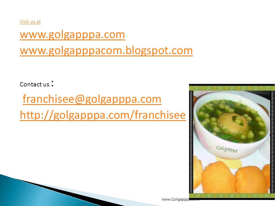 Visit us at www.golgapppa.com www.golgapppacom.blogspot.com Contact us : franchisee@golgapppa.com http://golgapppa.com/franchisee www.Golgapppa.com
