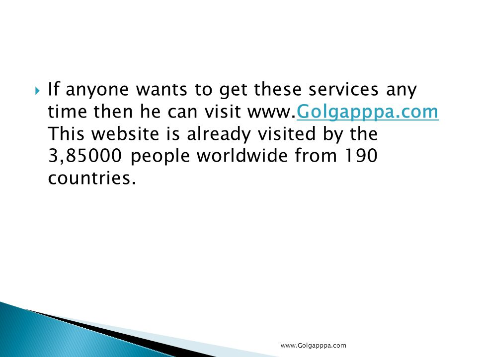 If anyone wants to get these services any time then he can visit www.Golgapppa.com This website is already visited by the 3,85000 people worldwide from 190 countries.